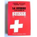 Pierre Accoce & Pierre Quet - La guerre a été gagnée en Suisse. 1939 - 1945
