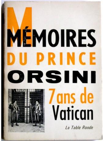 Prince Orsini - Mémoires du prince Orsini. 7 ans au Vatican