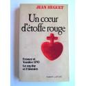 Jean Huguet - Un coeur d'étoffe rouge. France et Vendée 1793. Le mythe et l'histoire