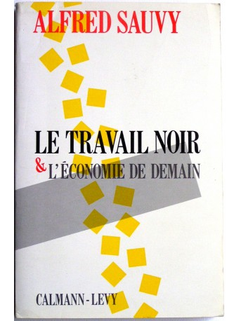 Alfred Sauvy - Le travail noir et l'économie de demain