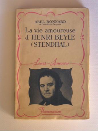 Abel Bonnard - la vie amoureuse d'Henri Beyle (Stendhal)