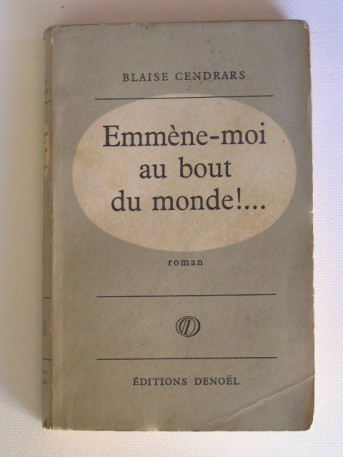 Blaise Cendrars - Emmène-moi au bout du monde!...