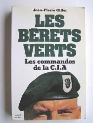 Jean-Pierre Gillet - Les bérets verts. Les commandos de la C.I.A.