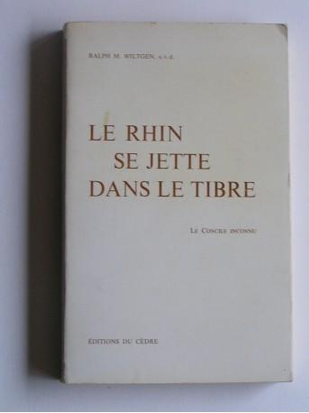 Ralph M. Wiltgen - Le Rhin se jette dans le Tibre. Le concile inconnu