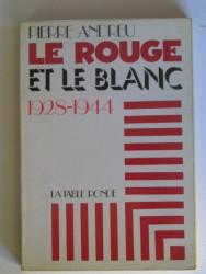 Le rouge et le blanc. 1928 - 1944