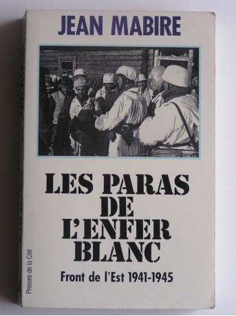 Jean Mabire - Les paras de l'enfer blanc. Front de l'Est. 1941 - 1945