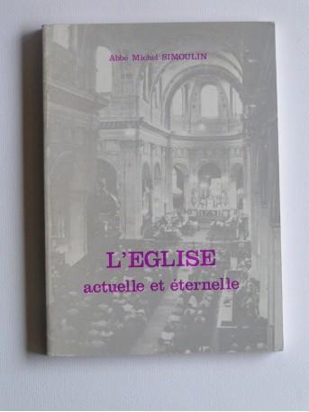 Abbé Michel Simoulin - L'Eglise actuelle et éternelle