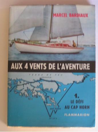 Marcel Bardiaux - Aux 4 vents de l'aventure. Le défi au Cap Horn