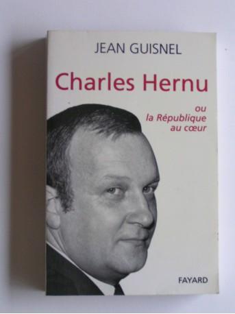 Jean Guisnel - Charles Hernu ou la république au coeur