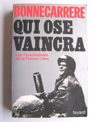 Paul Bonnecarrère - Qui ose vaincra. Les parachutistes de la France Libre
