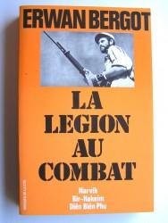 Erwan Bergot - La légion au combat. Narvik. Bir-Hakeim. Diên Biên Phu
