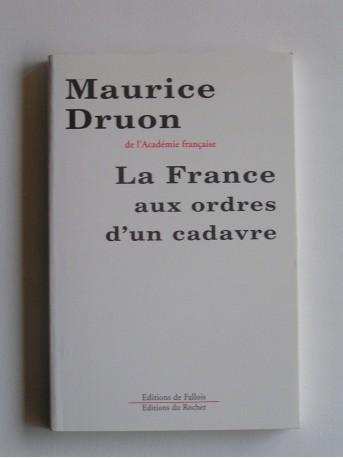 Maurice Druon - La France aux ordres d'un cadavre