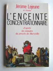 Jérôme Lejeune - L'enceinte concentrationnaire d'après les minutes du procès de Maryville