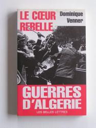 Le coeur rebelle. Guerres d'Algérie