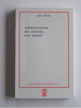 Jean Périe - Administrateur des colonies, non repenti