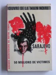 """Sarajevo. Oeuvre de la """"Main Noire"""". 50 millions de victimes"""