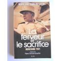 Maréchal Jean de Lattre de Tassigny - La ferveur et le sacrifice. Indochine 1951
