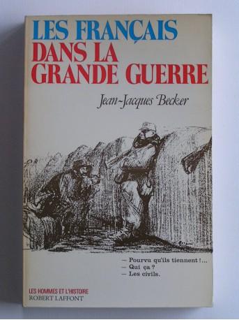 Jean-Jacques Becker - Les Français dans la Grande Guerre