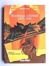 Christelle Lozère - Bordeaux colonial. 1850 - 1940