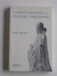 John Senior - La restauration de la culture chrétienne