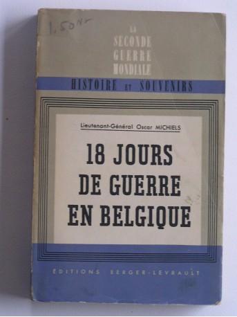 Lt-général Oscar Michiels - 18 jours de guerre en Belgique