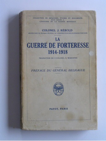 Colonel J. Rebold - La guerre de forteresse. 1914 - 1918
