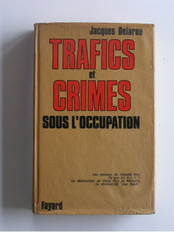 Jacques Delarue - Trafics et crimes sous l'occupation