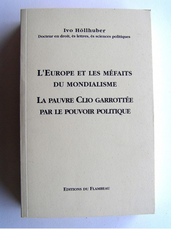 Ivo Höllhuber - L'Europe et les méfaits du Mondialisme. La pauvre Clio garrottée par le pouvoir politique