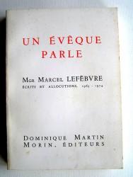 Monseigneur Marcel Lefèbvre - Un évêque parle. Ecrits et allocutions. 1963 - 1973