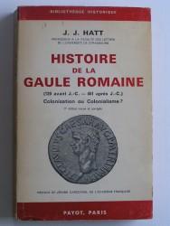 Histoire de gaule Romaine. 120 avant J.C. - 451 après J.C. Colonisation ou Colonialisme?