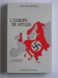 Francis Bertin - L'Europe de Hitler. Tome 1. Les décombres des démocraties