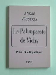 Le palimpseste de Vichy. Pétain et la République