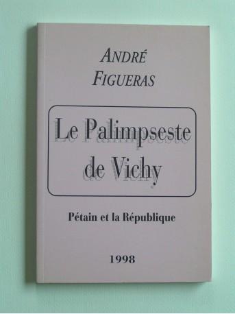 André Figueras - Le palimpseste de Vichy. Pétain et la République