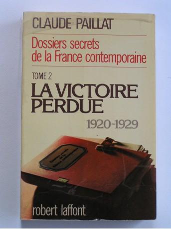 Claude Paillat - Dossiers secrets de la France contemporaine. Tome 2. La victoire perdue. 1920 - 1929