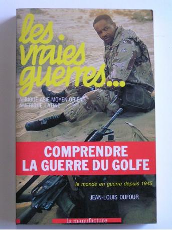 Jean-Louis Dufour - Les vraies guerres. Afrique. Asie. Moyen-Orient. Amérique latine. Le monde en guerre depuis 1945