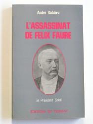 André Galabru - L'assassinat de Félix faure. Le président soleil