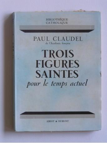 Paul Claudel - trois figures saintes pour le temps actuel