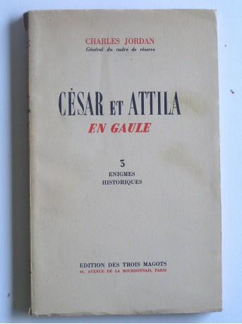 Charles Jordan - César et Attila en Gaule. Trois énigmes historiques