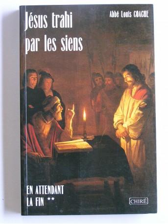 Abbé Louis Coache - Jésus trahit par les siens. En attendant la fin. Tome 2