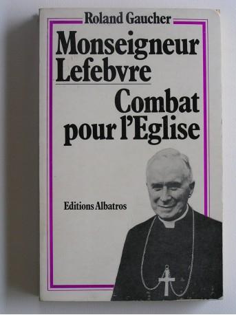 Roland Gaucher - Monseigneur Lefèbvre, combat pour l'Eglise