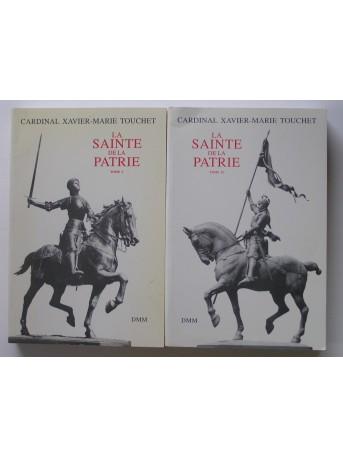 Cardinal Xavier-Marie Touchet - La Sainte de la Patrie. Tome 1 & 2