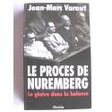 Jean-Marc Varaut - Le procès de Nuremberg. Le glaive dans la balance.