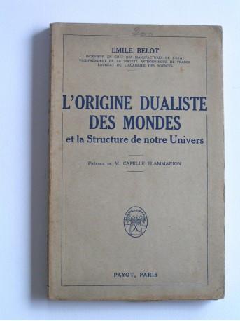 Emile Belot - L'origine dualiste des Mondes et la structure de notre Univers