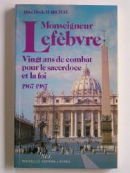 Monseigneur Lefèbvre. Vingt ans de combat pour le sacerdoce et la foi. 1967 - 1987