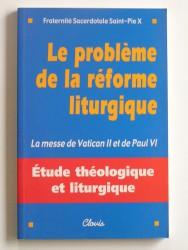 Le problème de la réforme liturgique. La messe de Vantican II et de paul VI