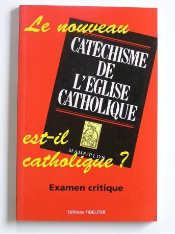 Collectif - le nouveau catéchisme de l'Eglise catholique est-il catholique? Examen critique