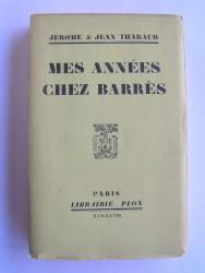 Jérôme et Jean Tharaud - Mes années chez Barrès