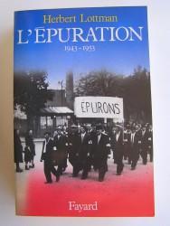 Herbert Lottman - L'épuration. 1943 - 1953