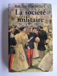 Raoul Girardet - La société militaire de 1815 à nos jours