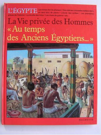 Pierre Probst - La vie privée des hommes. Au temps des anciens Egyptiens